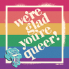 "brighght: The words ""we're glad you're queer!"" on a rainbow pride flag (Default)"