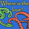 """tsaiko: Two sets of different colored tentacles reaching for each other with the words """"Where is the love?"""" on it (tentacles)"""