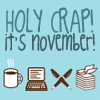 "ateanalenn: the nano icons (mug, laptop, ...) with the text ""Holy crap! it's november"" (writing nanowrimo time)"
