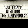 "harpers_child: a photo of a marquee sign with the question ""do I dare disturb the universe?"" (do i dare disturb the universe)"
