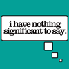 "mellicious: ""I have nothing significant to say"" (in a thought bubble) (nothing significant)"