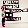 "yue_ix: Girl standing in front of text: ""Replace fear of the unknown by curiosity"" (Curiosity)"