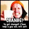 gotchange: (CHANGE!)