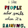 hippyspirit: (I like people who smile when it's rainin)