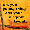 "krait: yellow background with text ""oh, you young things and their illegible layouts!"" (youthful errors)"
