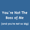 hkellick: You're Not the Boss of Me, now, and you're not so big (Not the Boss)