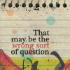 talibusorabat: That may be the wrong sort of question (Quote: Wrong question)