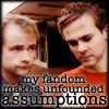 kapuahi: (Quotes - Fandom Assumptions)