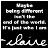 "conuly: Quote from Heroes by Claire - ""Maybe being different isn't the end of the world, it's just who I am"" (being different)"