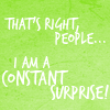 "ext_2333: ""That's right,  people, I am a constant surprise."" (celebration)"