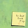 ursamajor: [text] so don't fuck it up (so don't fuck it up)