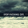 shh_you_are_fucked: (Stop Fucking Off)