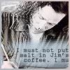 """briarwood: Sentinel: """"I must not put salt in Jim's coffee."""" (TS Blair Salt)"""