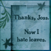lemon_curry: Joss made me hate leaves by lady_talon on LJ (Joss made me hate leaves)