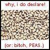 wordplay: (Bitch peas)