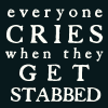wordplay: (S&A -everyone cries when they get stabbe)