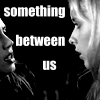 "lokifan: B&W!Buffy and Faith staring at each other, text between them ""something between us"" (Buffy/Faith: something between us)"