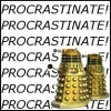 "tinfoil_hats: Daleks from Dr. Who, captioned ""PROCRASTINATE! PROCRASTINATE!"" (this is me writing)"