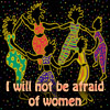pellucid: (I will not be afraid of women)