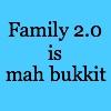 bluecanarykit: family 2.0 is mah bukkit (family 2.0)