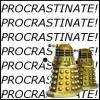 ravy: (Dalek procrastination.)