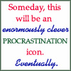wahlee: (Procrastination)