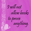 wahlee: (I Will Not Allow Books to Prove Anything)