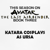 ursamajor: katara cosplays as MEEE. (spoilers)