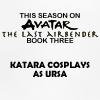 ursamajor: katara cosplays as MEEE. (spoilers)