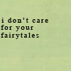 jacyevans: (don't care for fairytales)