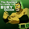 ursamajor: The Boulder can snap you like a twig (the boulder is ready to bury racism)
