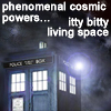 drgaellon: TARDIS: phenomenal cosmic power... itty bitty living space (TARDIS itty bitty living space)