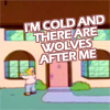aikea_guinea: (Simpsons - I'm Cold and There Are Wolves)