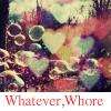 bubbles: (Whatever)