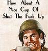 wavelessthoughts: (random: nice cup of stfu)