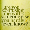 wavelessthoughts: (random: confusing me with someone else)