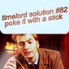 Tʜᴇ Tᴇɴᴛʜ Dᴏᴄᴛᴏʀ: misc: poke it with a stick