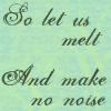 greatpoets: Let us melt, and make no noise. (Default)