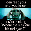 canon_evidence: Voldemort screencap with text: I can read your mind, you know.  You're thinking, where the fuck are his red eyes? (Voldemort's red eyes)