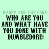 canon_evidence: text: Harry and the fans: Who are you and what you have done with Dumbledore? (Dumbledore tackling Harry in GoF what)