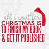 inkstone: text: all I want for Christmas is to finish my book & get it published (all I want)