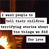 ladysingsthe: (terrifying things we did for love)