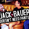 bonstrosity: Jack Bauer does not need pants (24 - Jack Bauer needs no pants!)