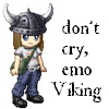 misscam: (Don't cry emo Viking)
