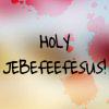 misterporcelain: (HOLY JEBEFEEFESUS)