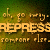 misscam: (Go away and repress someone else)