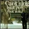 dar: (Can't sing but I've got soul)