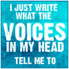 "torra: ""I just write what the voices in my head tell me to."" (Quote by me, Icon by Selynne) (Writing The Voices)"