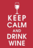 meimichan: keep calm and drink wine, white text on red background.  prefer red wine. (keep calm and drink wine)