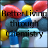 am_what_i_am: (Better Living Through Chemistry)